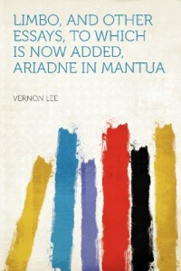 Limbo, and Other Essays, to Which Is Now Added, Ariadne in Mantua