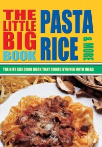 The Little Big Pasta, Rice & More: The Bite Size Cook Book That Comes Stuffed with Ideas (Little Big Book of . . . Series)