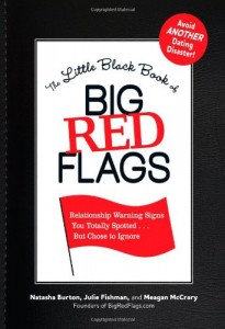 The Little Black Book of Big Red Flags: Relationship Warning Signs You Totally Spotted… But Chose to Ignore