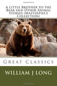 A Little Brother to the Bear and Other Animal Stories (Masterpiece Collection): Great Classics