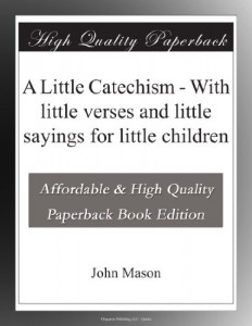 A Little Catechism – With little verses and little sayings for little children