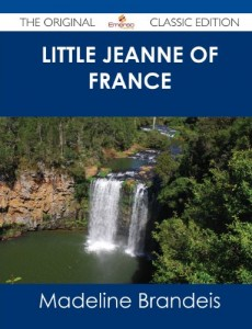 Little Jeanne of France – The Original Classic Edition