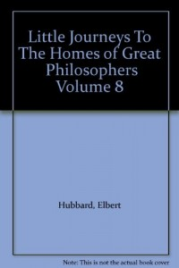 Little Journeys To The Homes of Great  Philosophers Volume 8