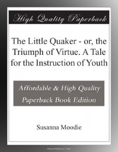 The Little Quaker – or, the Triumph of Virtue. A Tale for the Instruction of Youth