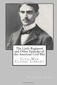 The Little Regiment and Other Episodes of the American Civil War: Civil War Classic Library