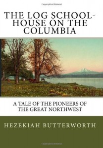 The Log School-House On The Columbia: A Tale Of The Pioneers Of The Great Northwest