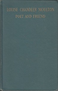 Louise Chandler Moulton,: Poet and friend;