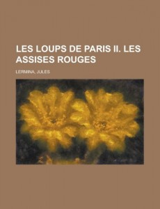 Les Loups de Paris II. Les Assises Rouges (French Edition)