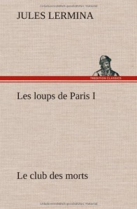 Les Loups de Paris I. Le Club Des Morts (French Edition)