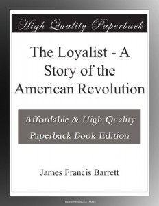 The Loyalist – A Story of the American Revolution