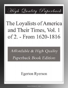The Loyalists of America and Their Times, Vol. 1 of 2. – From 1620-1816