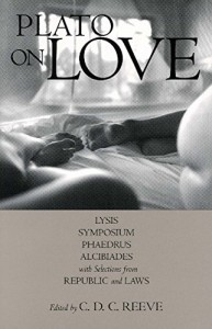 Plato on Love: Lysis, Symposium, Phaedrus, Alcibiades, with Selections from Republic and Laws (Hackett Classics)
