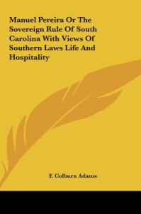 Manuel Pereira or the Sovereign Rule of South Carolina with Views of Southern Laws Life and Hospitality