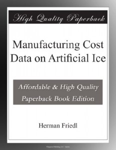 Manufacturing Cost Data on Artificial Ice