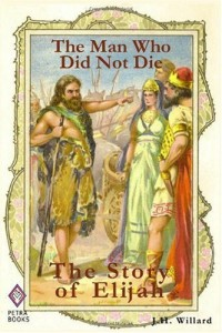 The Man Who Did Not Die: The Story of Elijah (Illustrated)