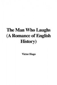 The Man Who Laughs (A Romance of English History)