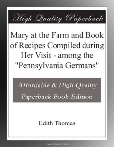 "Mary at the Farm and Book of Recipes Compiled during Her Visit – among the ""Pennsylvania Germans"""