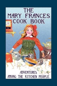 Mary Frances Cook Book: Adventures Among the Kitchen People (Mary Frances Books for Children)