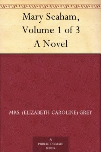 Mary Seaham, Volume 1 of 3 A Novel