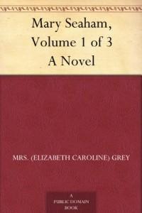Mary Seaham, Volume 1 of 3 A Novel
