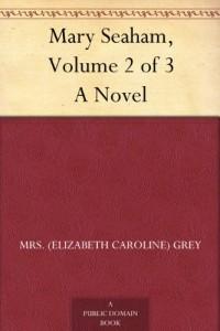 Mary Seaham, Volume 2 of 3 A Novel