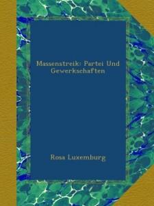 Massenstreik: Partei Und Gewerkschaften (German Edition)