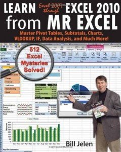 Learn Excel 2007 through Excel 2010 From MrExcel: Master Pivot Tables, Subtotals, Charts, VLOOKUP, IF, Data Analysis and Much More – 512 Excel Mysteries Solved