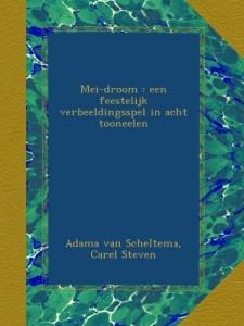 Mei-droom : een feestelijk verbeeldingsspel in acht tooneelen (Dutch Edition)