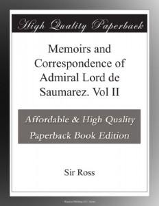 Memoirs and Correspondence of Admiral Lord de Saumarez. Vol II
