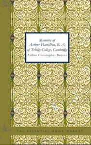 Memoirs of Arthur Hamilton B. A. of Trinity College Cambridge: Extracted From His Letters and Diaries with reminiscences of his conversation by his Friend Christopher Carr of the same college…