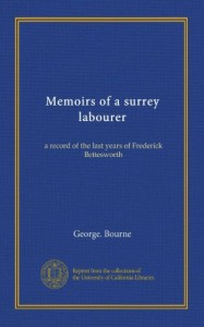 Memoirs of a surrey labourer: a record of the last years of Frederick Bettesworth
