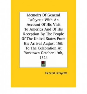 Memoirs Of General Lafayette With An Account Of His Visit To America And Of His Reception By The People Of The United States From His Arrival August 15th To The Celebration At Yorktown October 19th, 1824 (Paperback) – Common