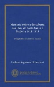 Memoria sobre a descoberta das ilhas de Porto Santo e Madeira 1418-1419: (Fragmento de um livro inedito) (Portuguese Edition)