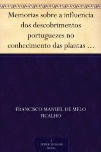 Memorias sobre a influencia dos descobrimentos portuguezes no conhecimento das plantas I. – Memoria sobre a Malagueta (Portuguese Edition)