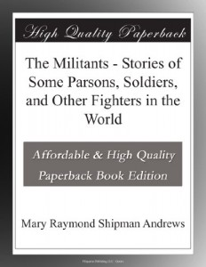 The Militants – Stories of Some Parsons, Soldiers, and Other Fighters in the World