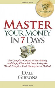 Master Your Money In 7 Days: Get Complete Control of Your Money and Enjoy Financial Peace Using the Worlds Simplest Cash Management Method