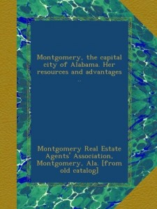 Montgomery, the capital city of Alabama. Her resources and advantages ..