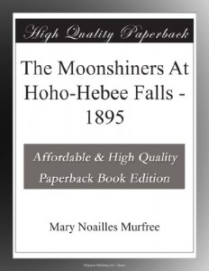 The Moonshiners At Hoho-Hebee Falls – 1895