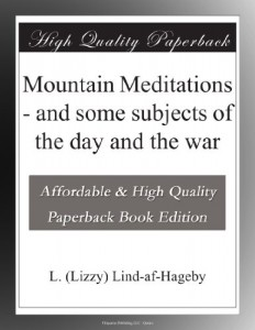 Mountain Meditations – and some subjects of the day and the war