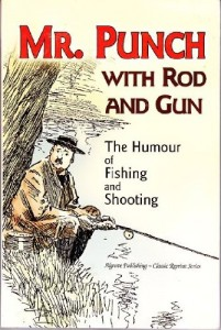 Mr. Punch with Rod and Gun : The Humours of Fishing and Shooting