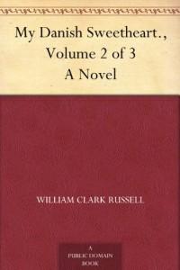 My Danish Sweetheart., Volume 2 of 3 A Novel