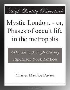 Mystic London: – or, Phases of occult life in the metropolis