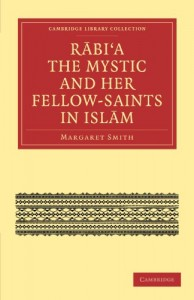 Rabi'a The Mystic and Her Fellow-Saints in Islam (Cambridge Library Collection – Religion)