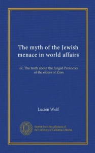 The myth of the Jewish menace in world affairs: or, The truth about the forged Protocols of the elders of Zion