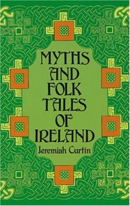 Myths and Folk Tales of Ireland (Celtic, Irish)