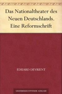 Das Nationaltheater des Neuen Deutschlands. Eine Reformschrift (German Edition)