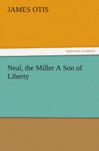 Neal, the Miller A Son of Liberty (TREDITION CLASSICS)