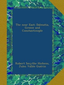 The near East; Dalmatia, Greece and Constantinople