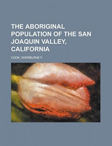 The Aboriginal Population of the San Joaquin Valley, California