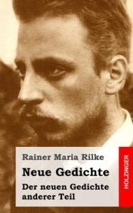 Neue Gedichte / Der neuen Gedichte anderer Teil (German Edition)